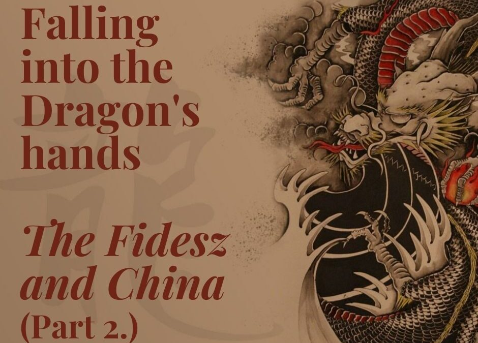 Falling into the Dragon's hands - The Fidesz and China